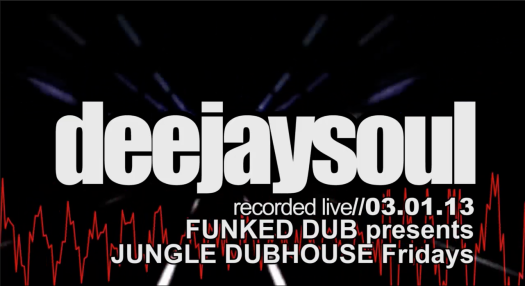 03/01/13 deejaysoul, Live at FUNKED DUB, Deep, Soulful, Tech-house & Techno Mix